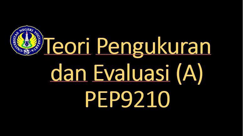 Teori Pengukuran dan Evaluasi Kelas A-PEP9210