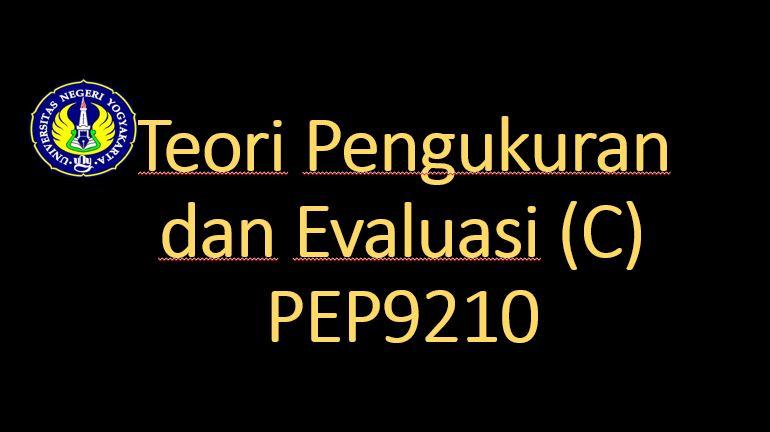 Teori Pengukuran dan Evaluasi Kelas C-PEP9210