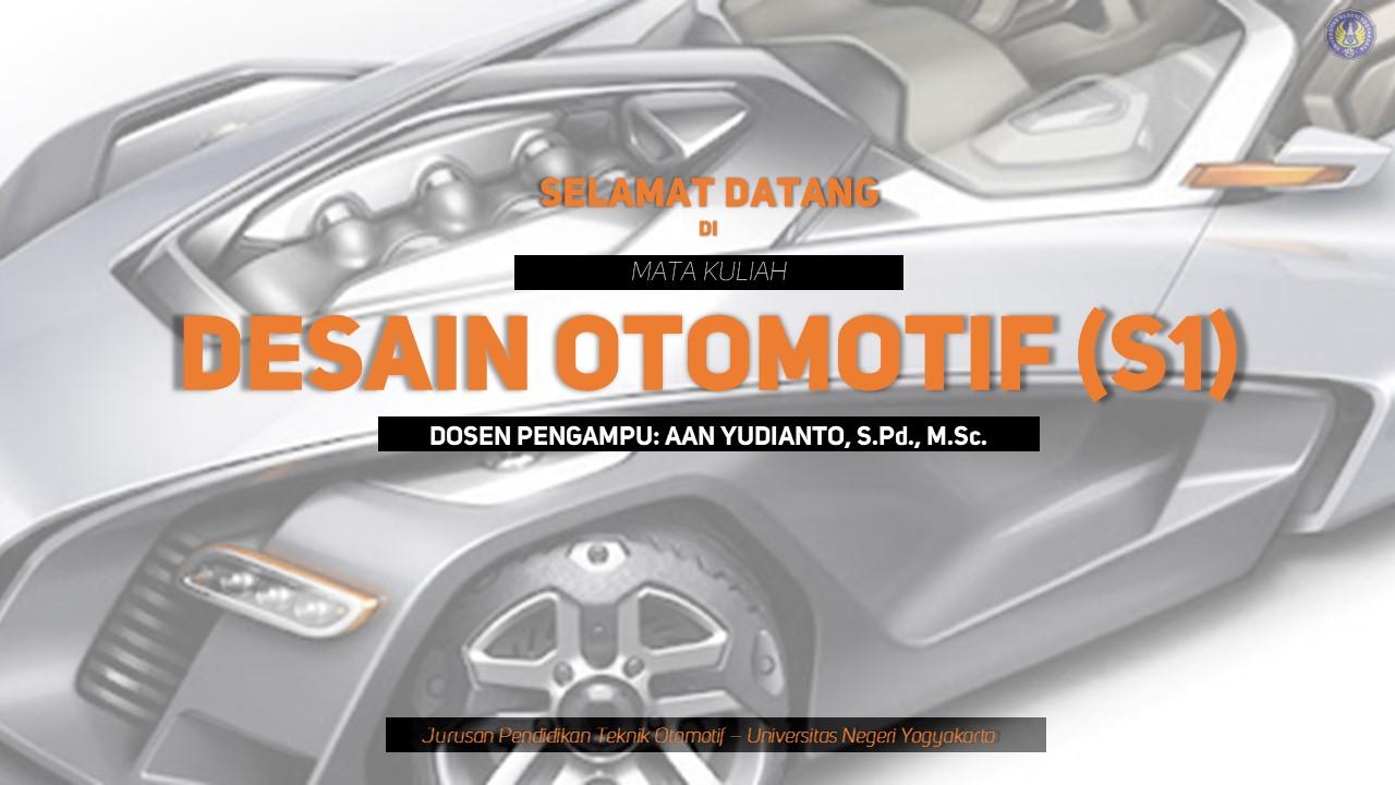 Desain Otomotif - S1 (Dosen: Aan Yudianto, S.Pd., M.Sc.)