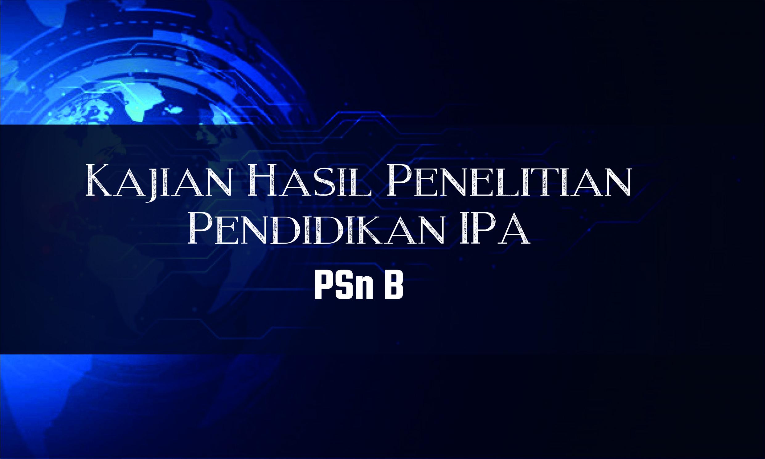 Kajian Hasil Penelitian Pend. IPA_PSn B
