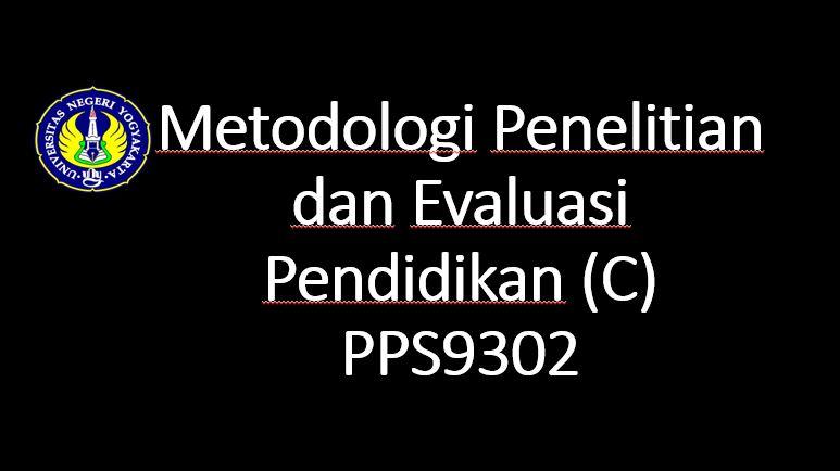 Metodologi Penelitian dan Evaluasi Pendidikan Kelas C-PPS9302