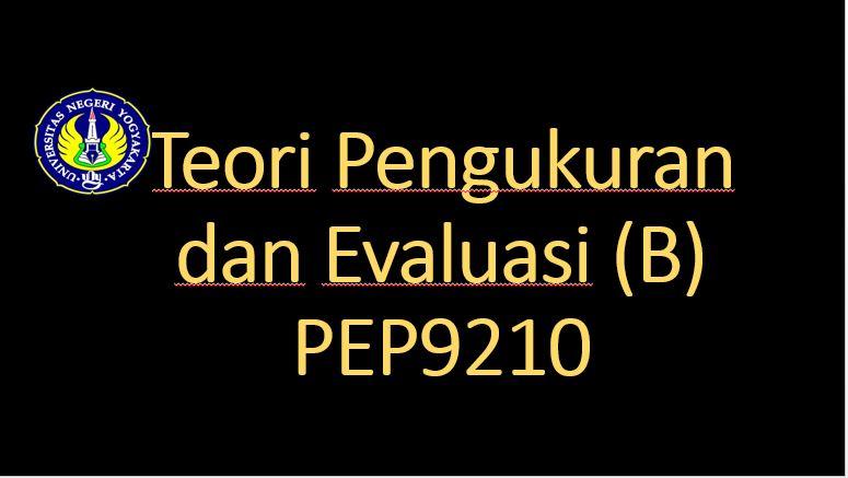 Teori Pengukuran dan Evaluasi Kelas B-PEP9210