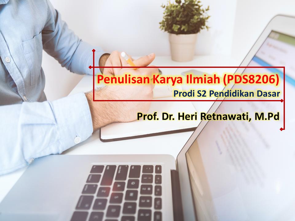 Penulisan Karya Ilmiah-Pendidikan Dasar S2 2020-Prof. Heri Retnawati